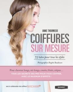 COIFFURES SUR MESURE - 75 TUTOS POUR TOUS LES STYLES