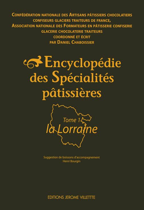 ENCYCLOPEDIE DES SPECIALITES PATISSIERES T1 LA LORRAINE