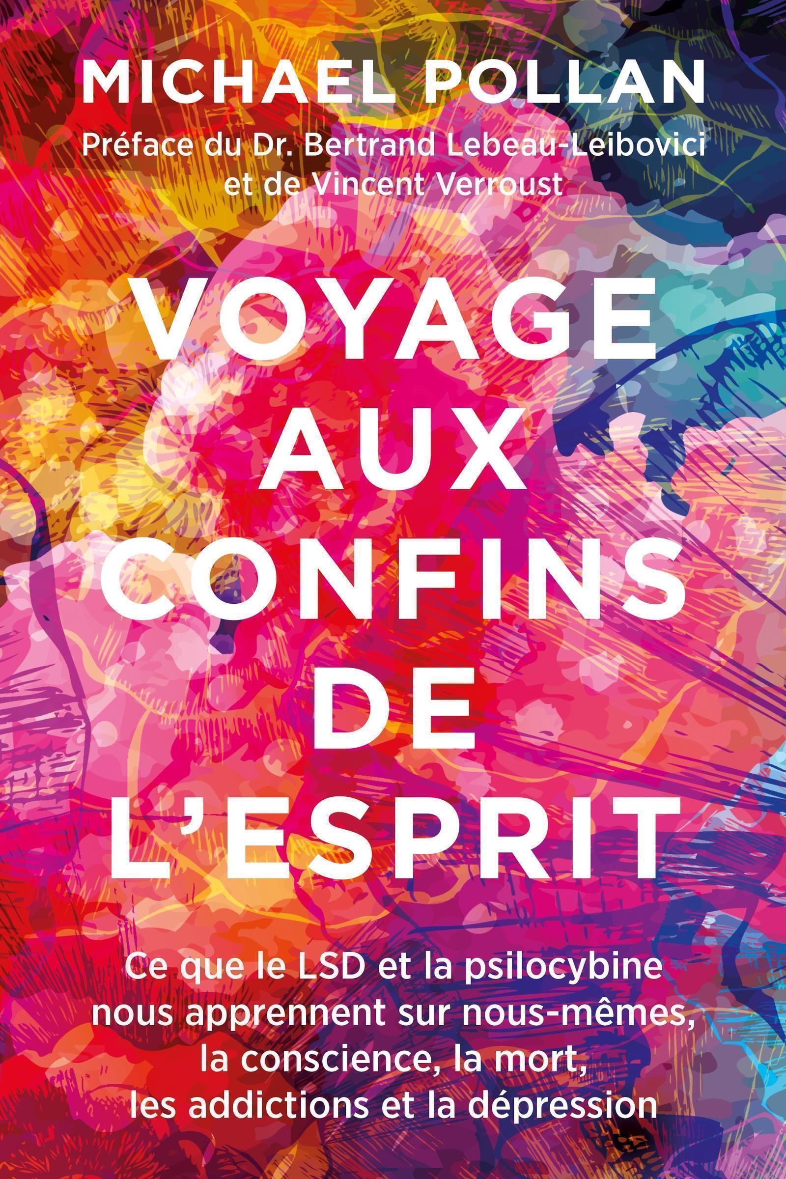VOYAGE AUX CONFINS DE L'ESPRIT - CE QUE LE LSD ET LA PSILOCYBINE NOUS APPRENNENT SUR NOUS-MEMES, LA