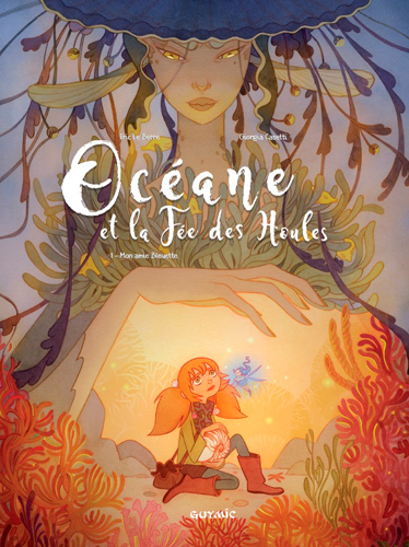 OCEANE - TOME 1 - LA FEE DES HOULES.