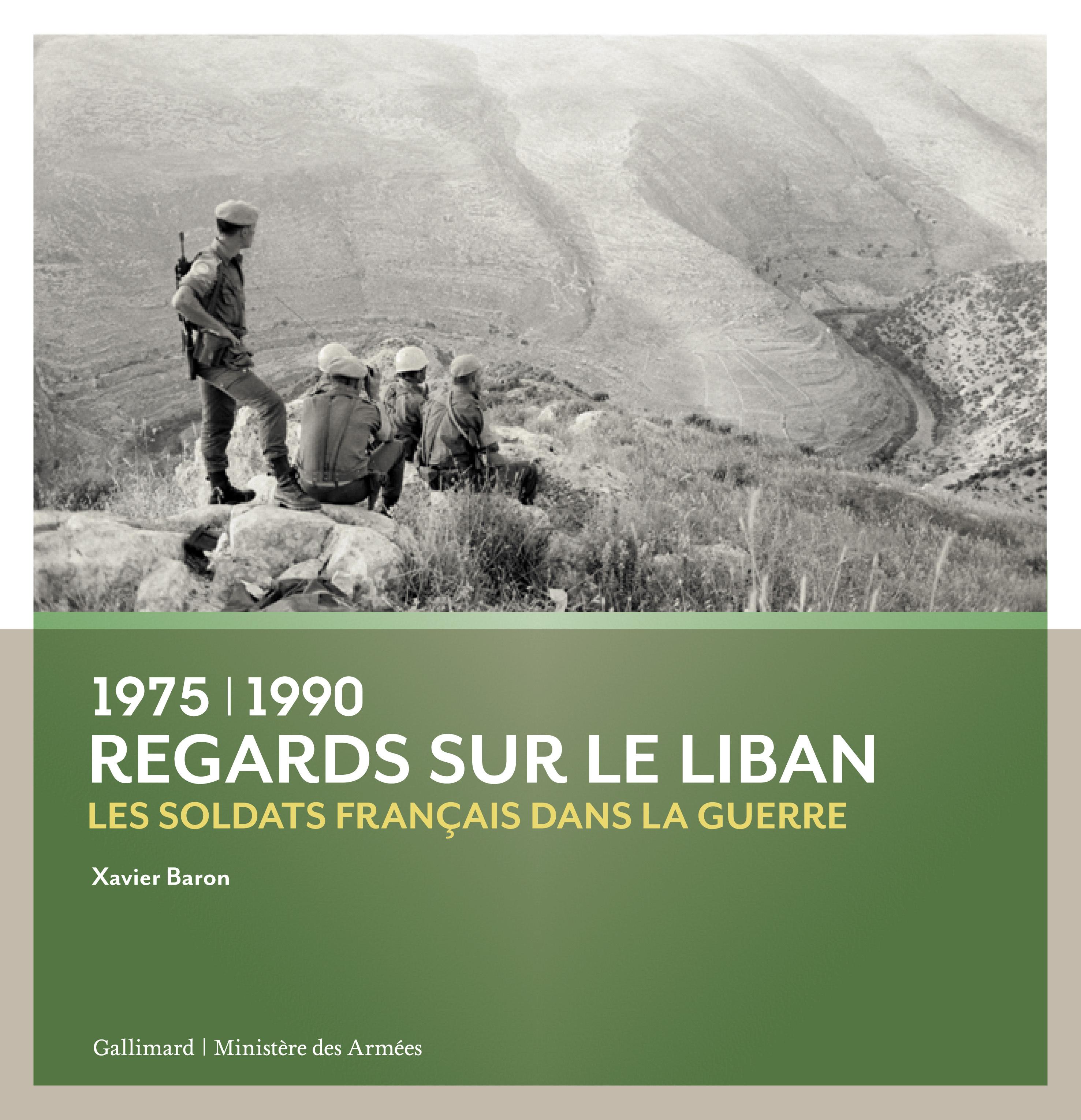 REGARDS SUR LE LIBAN - LES SOLDATS FRANCAIS DANS LA GUERRE (1975-1990)