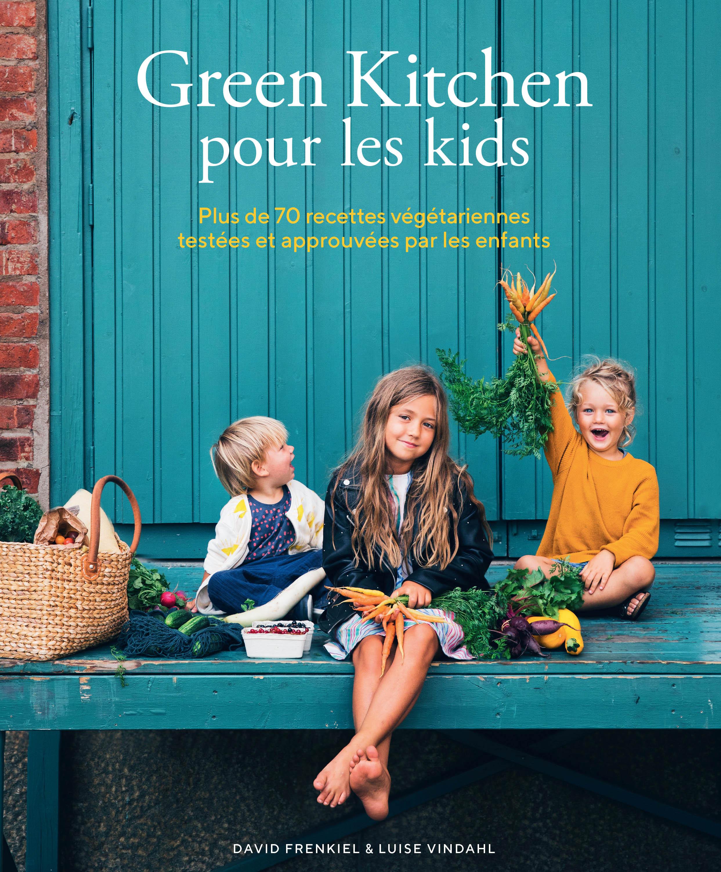 GREEN KITCHEN POUR LES KIDS - PLUS DE 70 RECETTES VEGETARIENNES TESTEES ET APPROUVEES PAR LES ENFANT