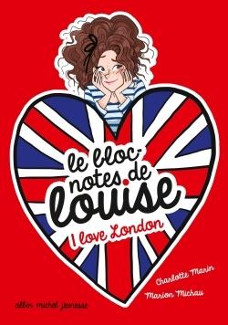 I LOVE LONDON - LE BLOC-NOTES DE LOUISE - TOME 3