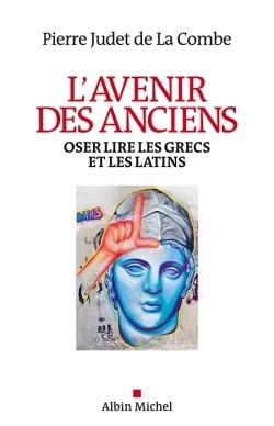 L'AVENIR DES ANCIENS - OSER LIRE LES GRECS ET LES LATINS