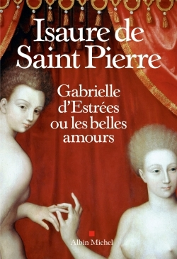 GABRIELLE D'ESTREES OU LES BELLES AMOURS