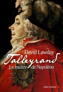 TALLEYRAND - LE MAITRE DE NAPOLEON