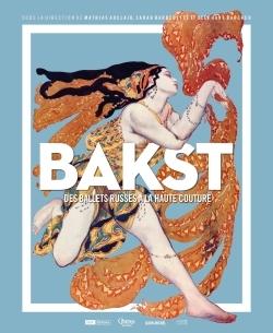 BAKST - DES BALLETS RUSSES A LA HAUTE COUTURE