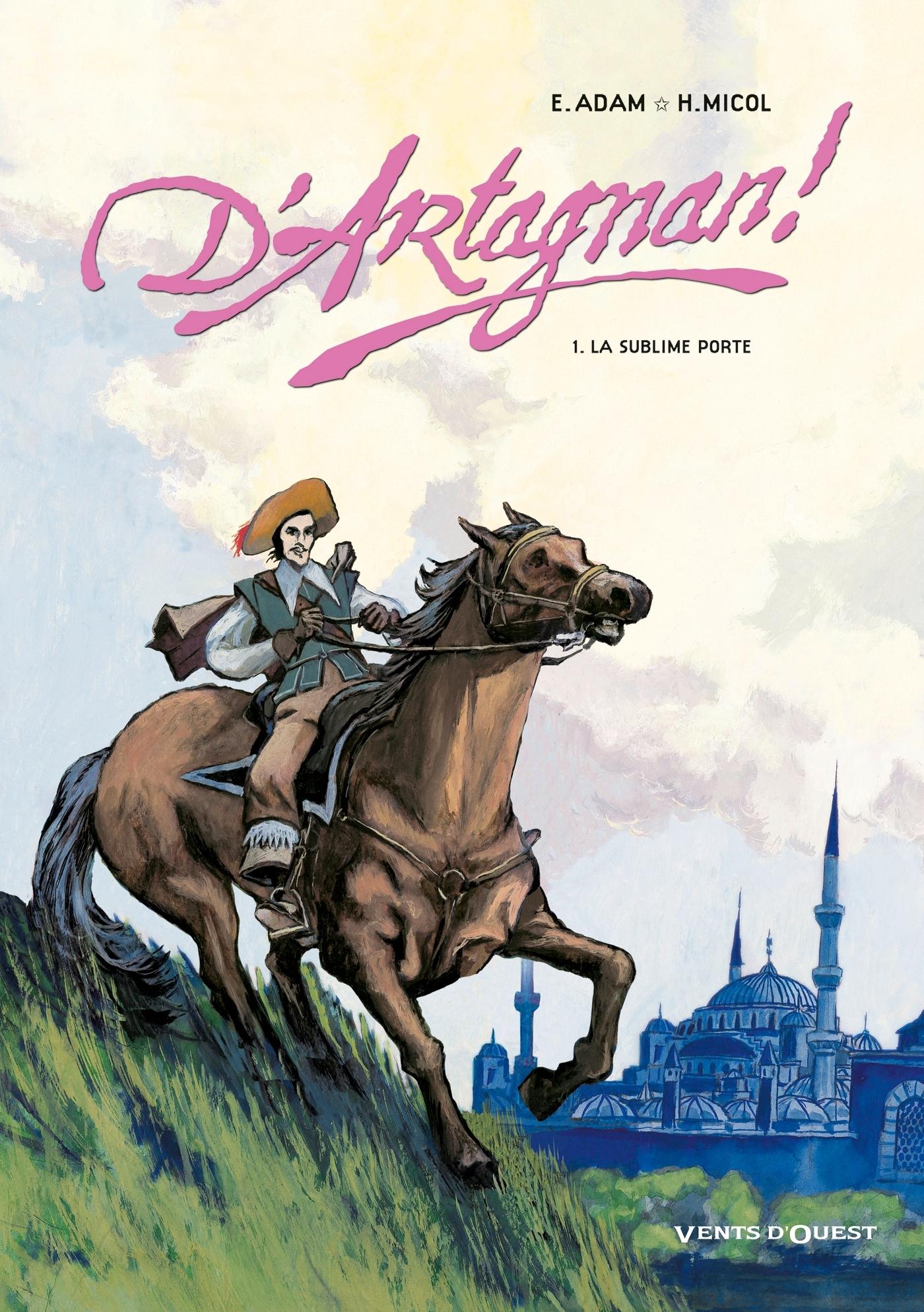 D'ARTAGNAN ! - TOME 01 - LA SUBLIME PORTE
