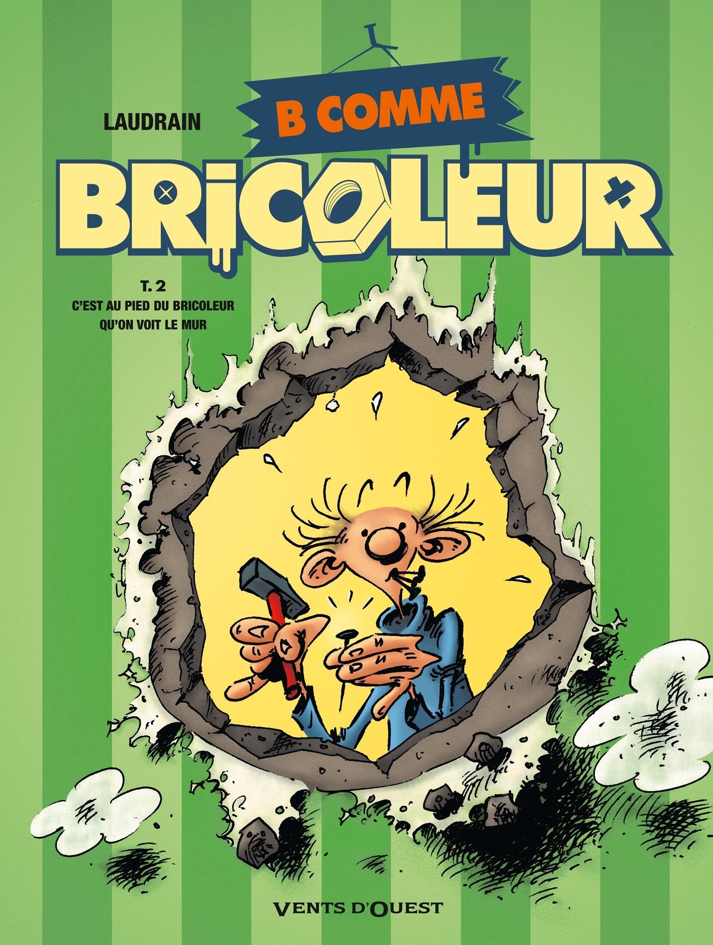 B COMME BRICOLEUR - TOME 02 - C'EST AU PIED DU BRICOLEUR QU'ON VOIT LE MUR
