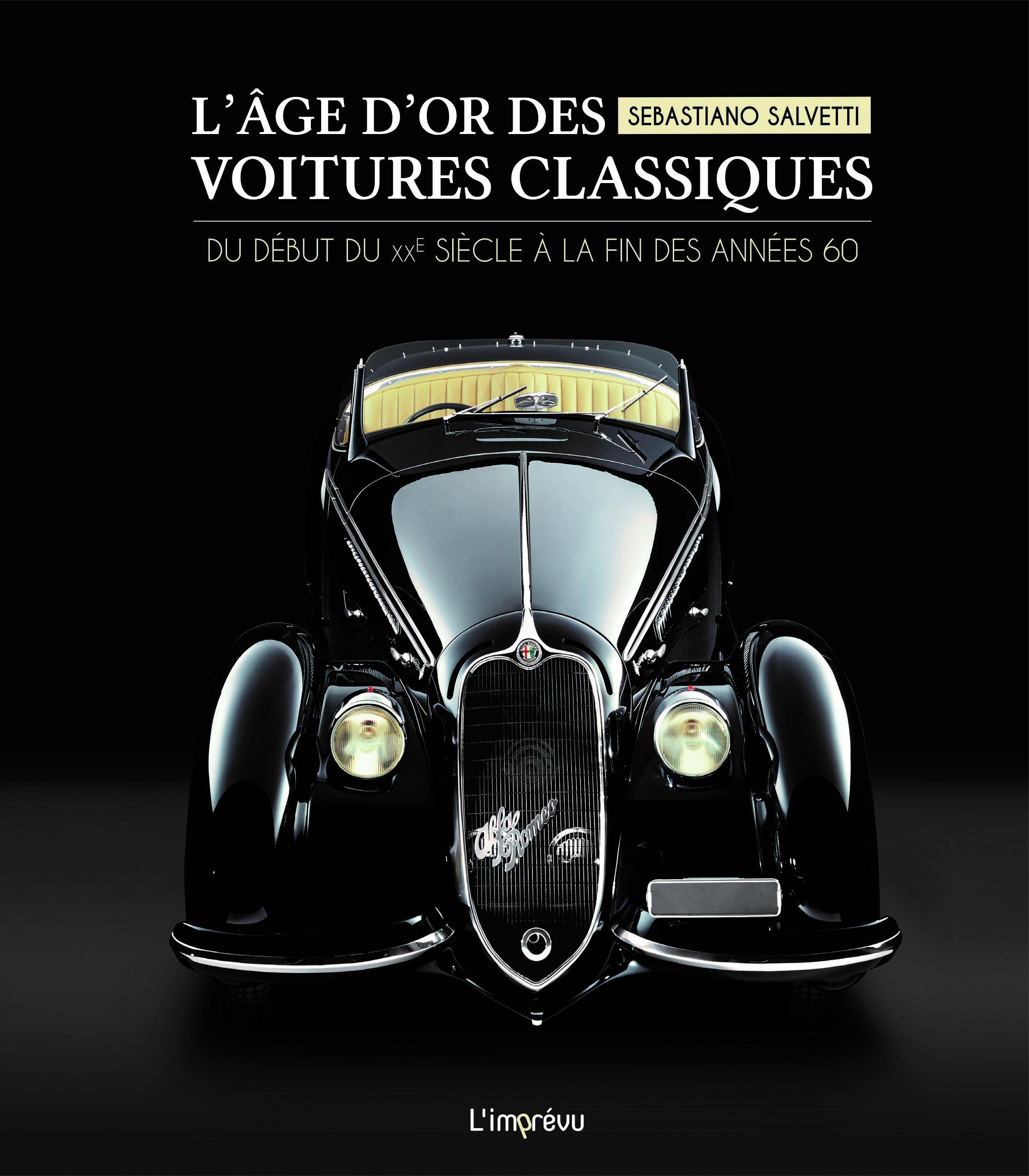 L'AGE D'OR DES VOITURES CLASSIQUES -  DU DEBUT DU XXE SIECLE A LA FIN DES ANNEES 60