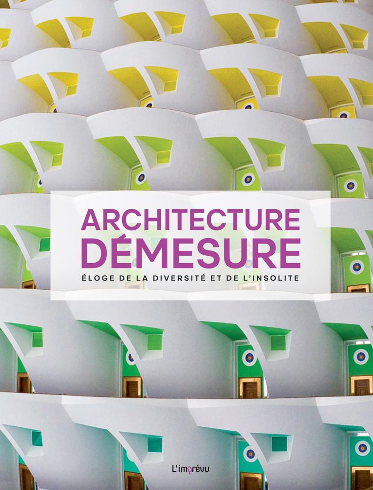 ARCHITECTURE DEMESURE ELOGE DE LA DIVERSITE ET DE L INSOLITE