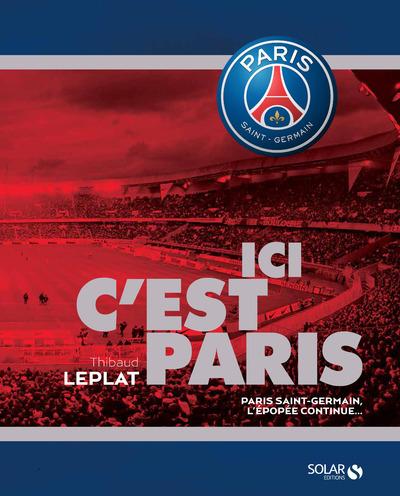 ICI C'EST PARIS - PSG, L'EPOPEE CONTINUE - NOUVELLE EDITION