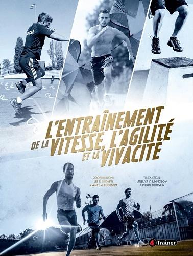 L ENTRAINEMENT DE LA VITESSE, DE L AGILITE ET DE LA VIVACITE - 3EME EDITION