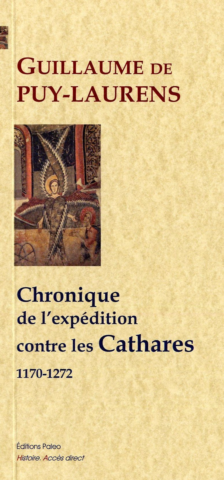 CHRONIQUE DE L'EXPEDITION CONTRE LES CATHARES (1170-1272)