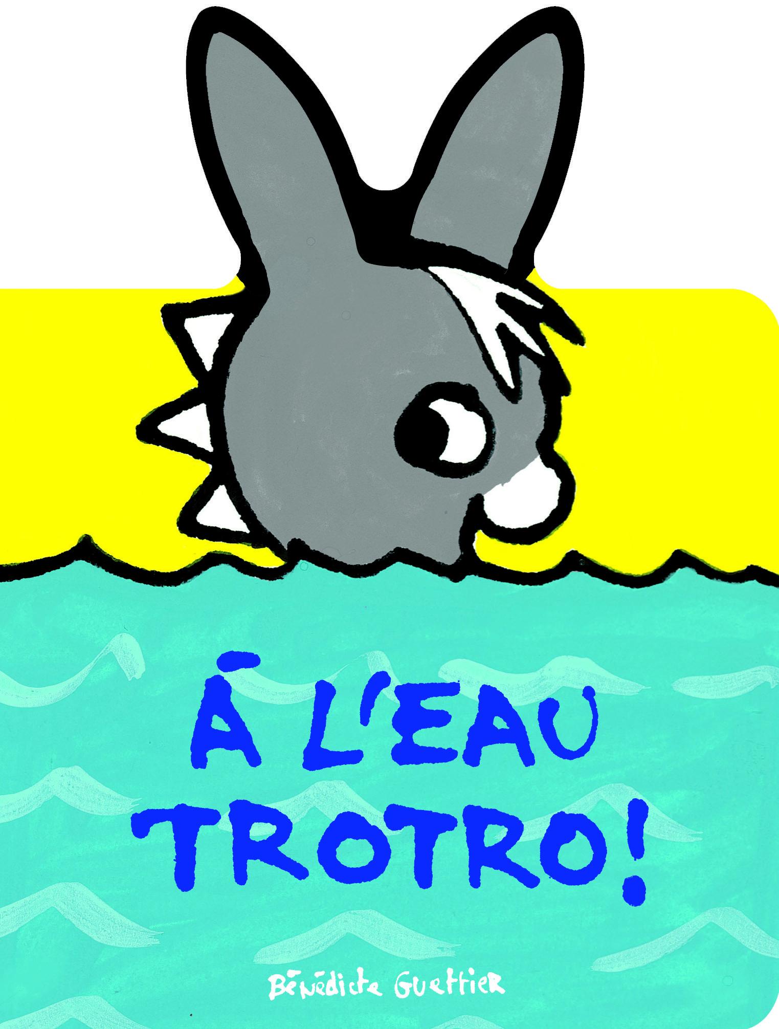 A L'EAU TROTRO !