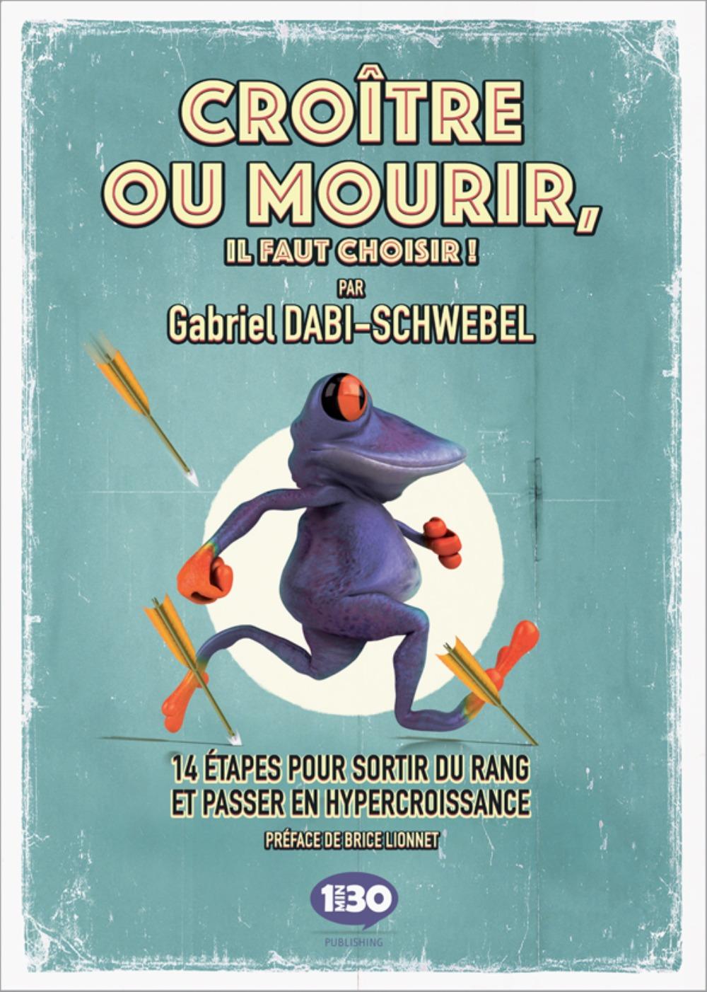 CROITRE OU MOURIR. IL FAUT CHOISIR ! 14 ETAPES POUR PASSER EN HYPERCROISSANCE