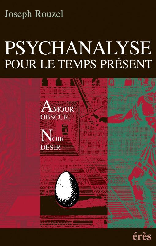 PSYCHANALYSE POUR LE TEMPS PRESENT AMOUR OBSCUR, NOIR DESIR