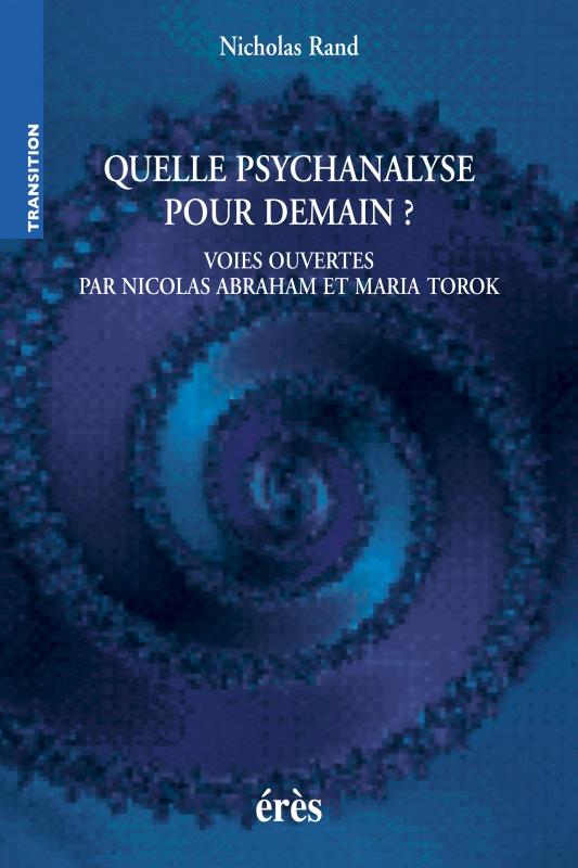 QUELLE PSYCHANALYSE POUR DEMAIN ? VOIES OUVERTES PAR NICOLAS ABRAHAM ET MARIA TOROK