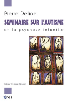 SEMINAIRE SUR L'AUTISME ET LA PSYCHOSE INFANTILE