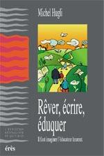 REVER, ECRIRE, EDUQUER IL FAUT IMAGINER L'EDUCATEUR HEUREUX
