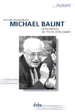 MICHAEL BALINT - LE RENOUVEAU DE L'ECOLE DE BUDAPEST