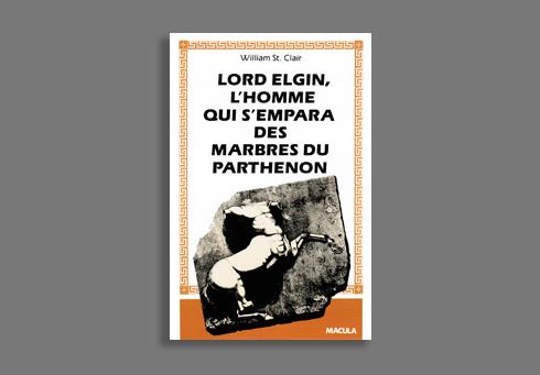 LORD ELGIN - L'HOMME QUI S'EMPARA DES MARBRES DU...