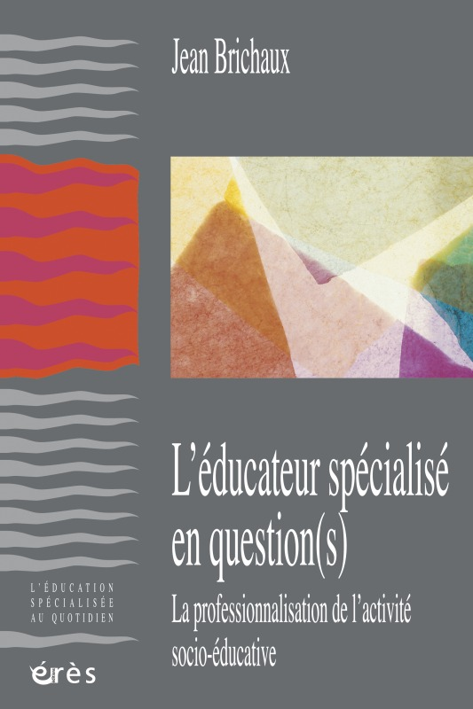 L'EDUCATEUR SPECIALISE EN QUESTION(S) LA PROFESSIONNALISATION DE L'ACTIVITE SOCIO-EDUCATIVE