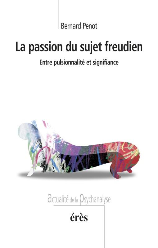 PASSION DU SUJET FREUDIEN (LA)