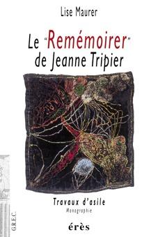 LE REMEMOIRER DE JEANNE TRIPIER TRAVAUX D'ASILE - MONOGRAPHIE