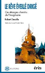 LE REVE EVEILLE DIRIGE EN PSYCHOTHERAPIE CES ETRANGES CHEMINS DE L'IMAGINAIRE