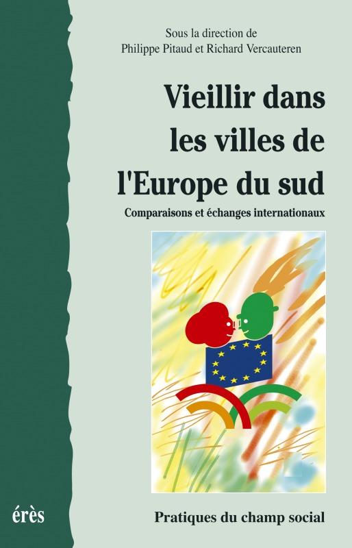 VIEILLIR DANS LES VILLES DE L'EUROPE DU SUD COMPARAISONS ET ECHANGES INTERNATIONAUX - [COLLOQUE INTE