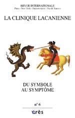 CLINIQUE LACANIENNE 06 - DU SYMBOLE AU SYMPTOME
