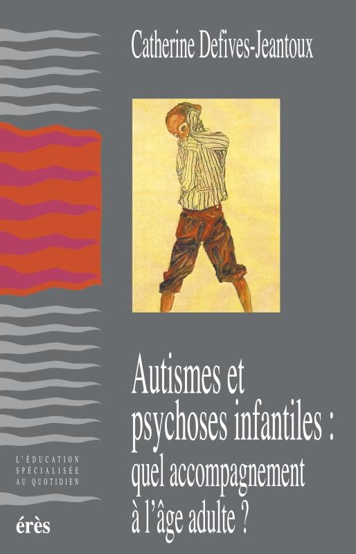 AUTISMES ET PSYCHOSES QUEL ACCOMPAGNEMENT A L'AGE ADULTE ?