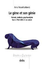 LE GENE ET SON GENIE PATIENT, MEDECIN, PSYCHANALYSTE FACE A L'HEREDITE ET AU CANCER