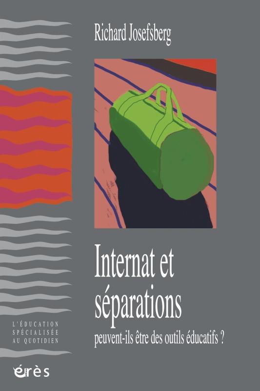 INTERNAT ET SEPARATIONS PEUVENT-ILS ETRE DES OUTILS EDUCATIFS ?