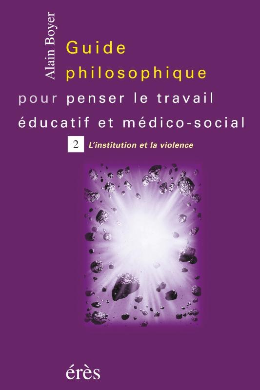 GUIDE PHILOSOPHIQUE POUR PENSER LE TRAVAIL EDUCATIF T2