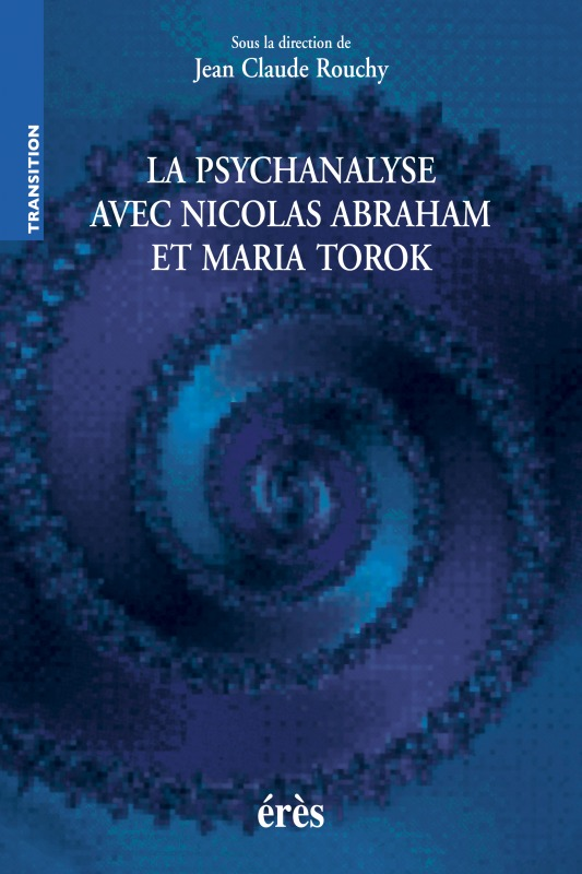 PSYCHANALYSE AVEC NICOLAS ABRAHAM ET MARIA TOROK (LA)