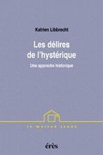 LES DELIRES DE L'HYSTERIQUE UNE APPROCHE HISTORIQUE