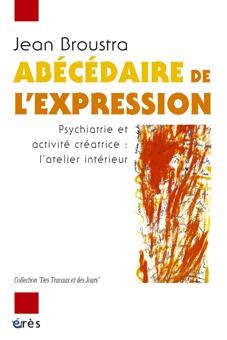 ABECEDAIRE DE L'EXPRESSION PSYCHIATRIE ET ACTIVITE CREATRICE, L'ATELIER INTERIEUR