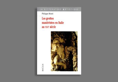 LES GROTTES MANIERISTES EN ITALIE AU XVIE SIECLE - THEATRE ET ALCHIMIE DE LA NATURE