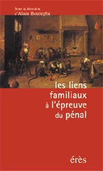 LIENS FAMILIAUX A L'EPREUVE DU PENAL (LES)