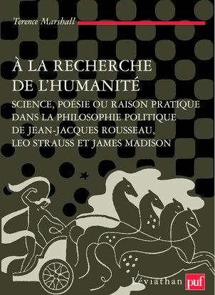 A LA RECHERCHE DE L'HUMANITE - SCIENCE,POESIE,RAISON PRATIQUE DS PHILO POLITIQUE DE ROUSSEAU /STRAUS