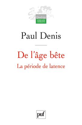 DE L'AGE BETE - LA PERIODE DE LATENCE