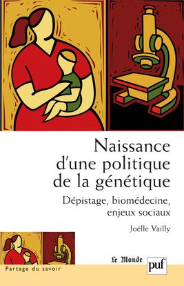 NAISSANCE D'UNE POLITIQUE DE LA GENETIQUE - DEPISTAGE, BIOMEDIECINE, ENJEUX SOCIAUX