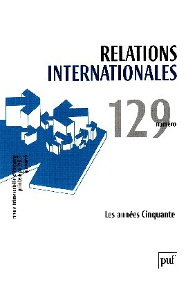 RELATIONS INTERNATIONALES 2007, N  129 - LES ANNEES CINQUANTE