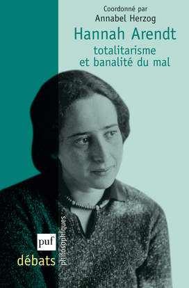 HANNAH ARENDT. TOTALITARISME ET BANALITE DU MAL
