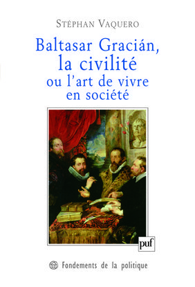 IAD - BALTASAR GRACIAN, LA CIVILITE OU L'ART DE VIVRE EN SOCIETE