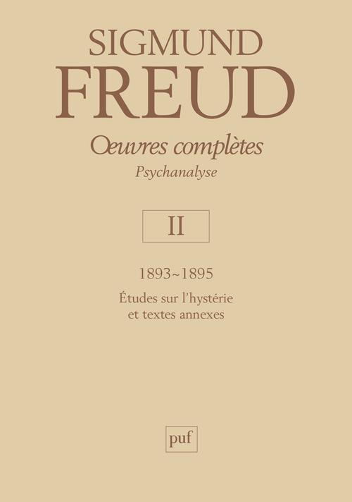 OEUVRES COMPLETES - PSYCHANALYSE - VOL. II : 1893-1895 - ETUDES SUR L'HYSTERIE ET TEXTES ANNEXES