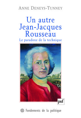 UN AUTRE JEAN-JACQUES ROUSSEAU - LE PARADOXE DE LA TECHNIQUE