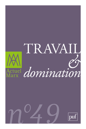 IAD - ACTUEL MARX 2011 - N 49 TRAVAIL ET DOMINATION